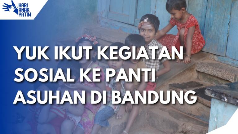 Yuk, Ikut Kegiatan Sosial Ke Panti Asuhan Di Bandung