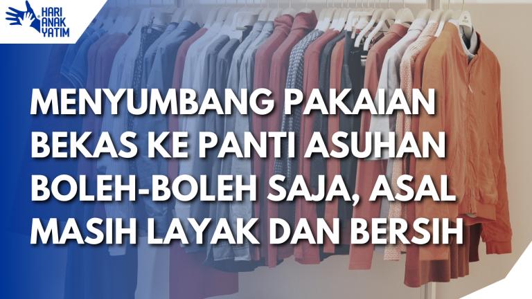 Menyumbang Pakaian Bekas Ke Panti Asuhan Boleh-Boleh Saja Kok