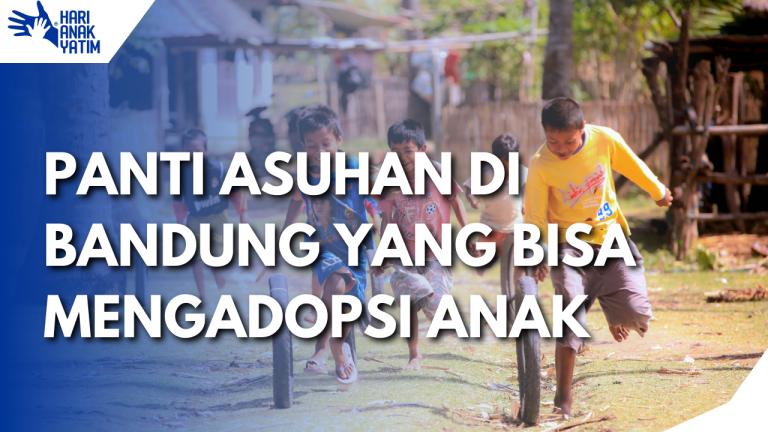 Panti Asuhan di Bandung Yang Bisa Mengadopsi Anak