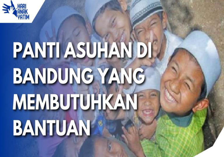 Panti Asuhan Di Bandung Yang Membutuhkan Bantuan